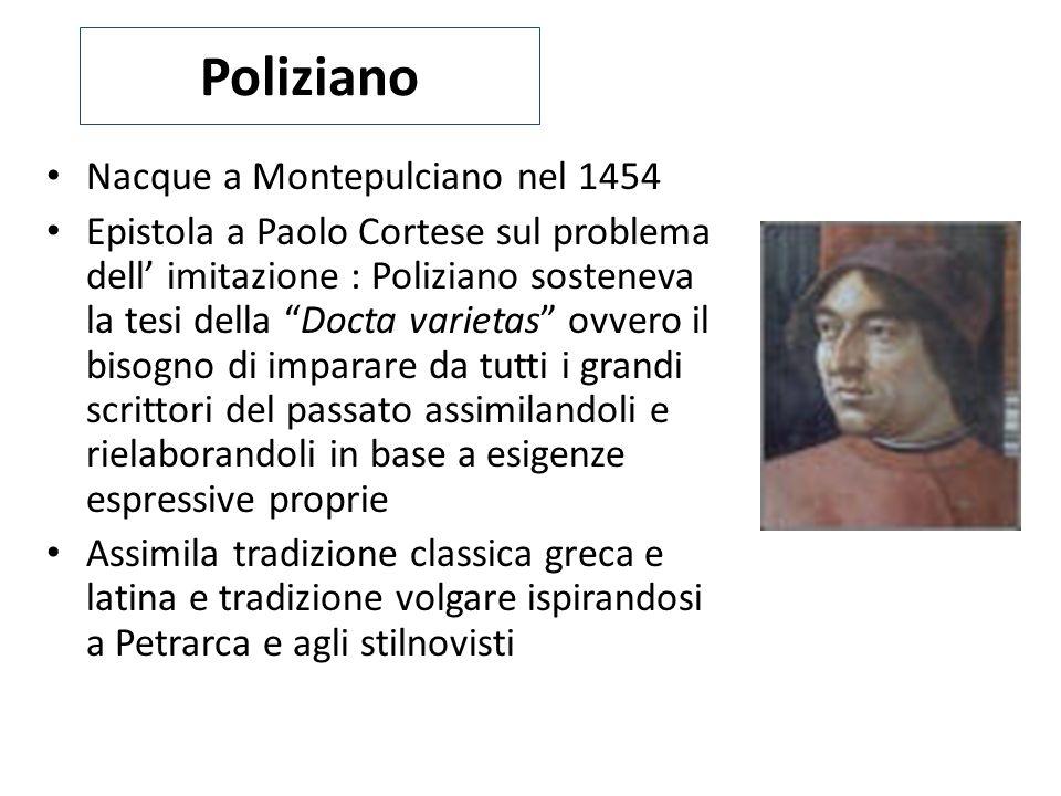 """Poliziano Nacque a Montepulciano nel 1454 Epistola a Paolo Cortese sul problema dell' imitazione : Poliziano sosteneva la tesi della """"Docta varietas"""""""