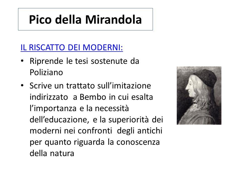 Pico della Mirandola IL RISCATTO DEI MODERNI: Riprende le tesi sostenute da Poliziano Scrive un trattato sull'imitazione indirizzato a Bembo in cui es