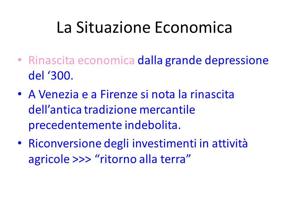 La Situazione Economica Rinascita economica dalla grande depressione del '300. A Venezia e a Firenze si nota la rinascita dell'antica tradizione merca