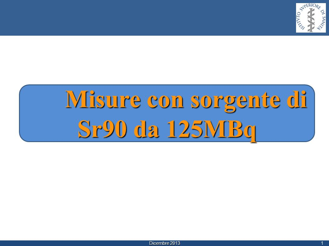 Dicembre 2013 Misure con sorgente di Sr90 da 125MBq 1