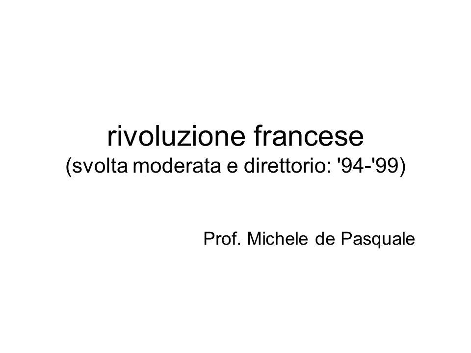 rivoluzione francese (svolta moderata e direttorio: 94- 99) Prof. Michele de Pasquale
