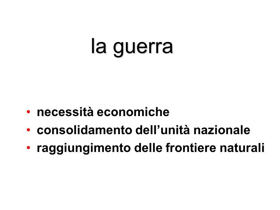 la guerra necessità economiche consolidamento dell'unità nazionale raggiungimento delle frontiere naturali