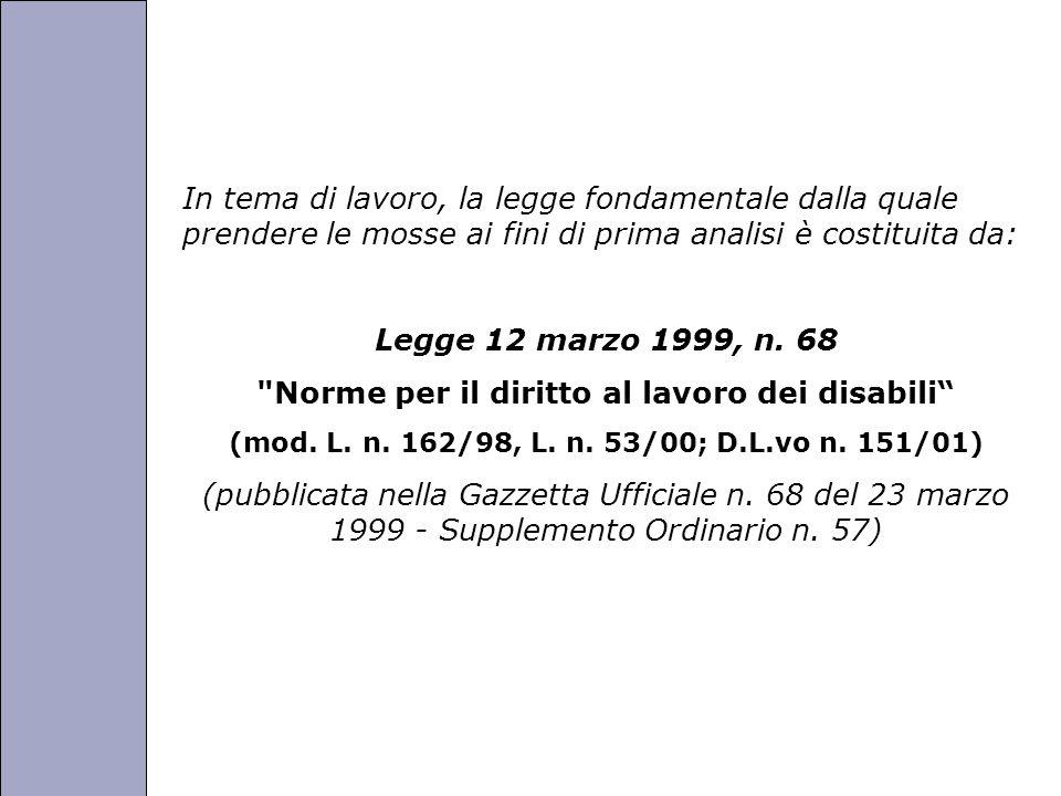 Università degli Studi di Perugia In tema di lavoro, la legge fondamentale dalla quale prendere le mosse ai fini di prima analisi è costituita da: Legge 12 marzo 1999, n.