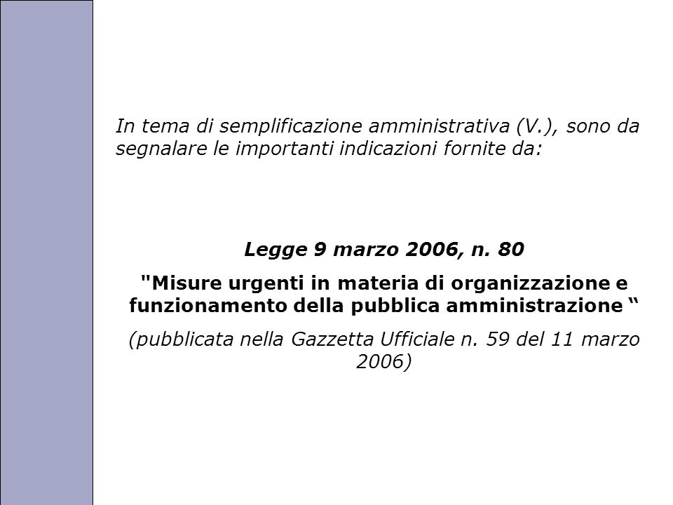 Università degli Studi di Perugia In tema di semplificazione amministrativa (V.), sono da segnalare le importanti indicazioni fornite da: Legge 9 marzo 2006, n.