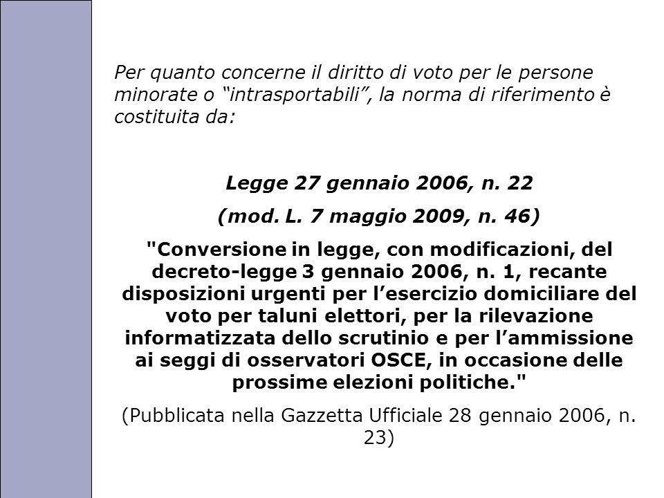 Università degli Studi di Perugia Per quanto concerne il diritto di voto per le persone minorate o intrasportabili , la norma di riferimento è costituita da: Legge 27 gennaio 2006, n.