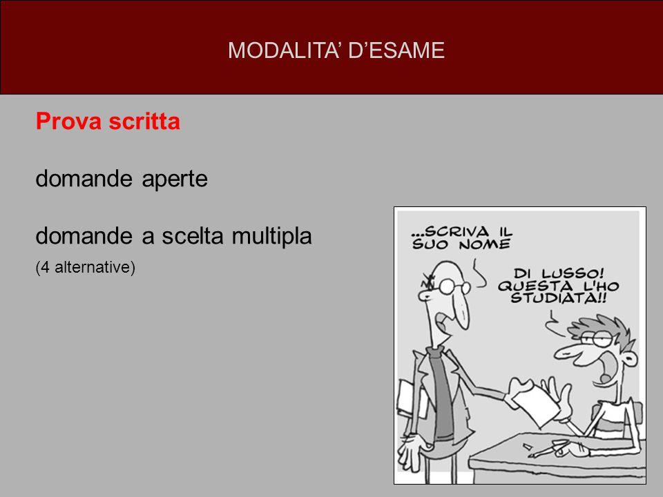 Prova scritta domande aperte domande a scelta multipla (4 alternative) MODALITA' D'ESAME
