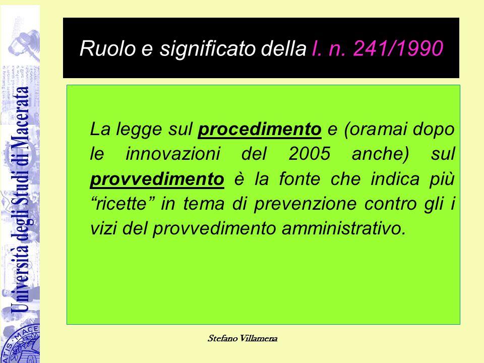 Stefano Villamena Ruolo e significato della l. n. 241/1990 La legge sul procedimento e (oramai dopo le innovazioni del 2005 anche) sul provvedimento è