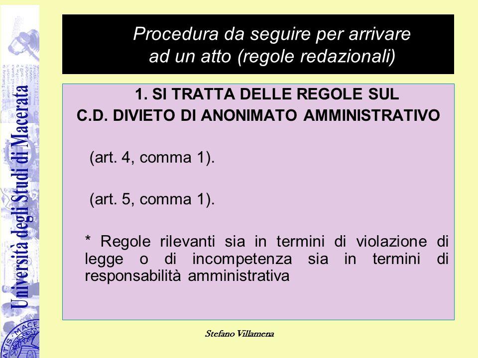 Stefano Villamena Procedura da seguire per arrivare ad un atto (regole redazionali) 1. SI TRATTA DELLE REGOLE SUL C.D. DIVIETO DI ANONIMATO AMMINISTRA