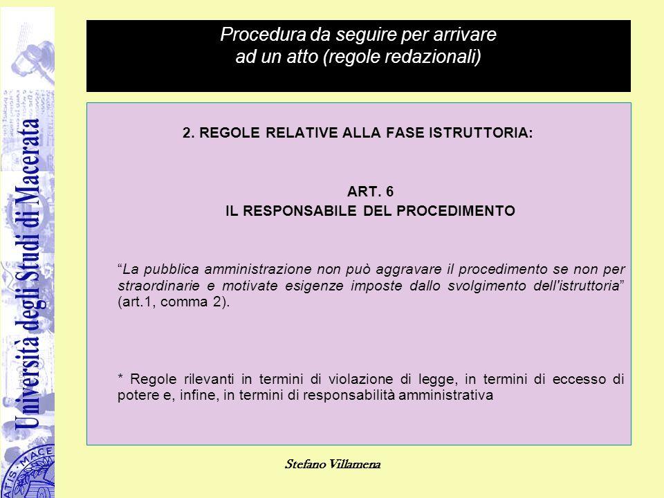 Stefano Villamena Procedura da seguire per arrivare ad un atto (regole redazionali) 2. REGOLE RELATIVE ALLA FASE ISTRUTTORIA: ART. 6 IL RESPONSABILE D