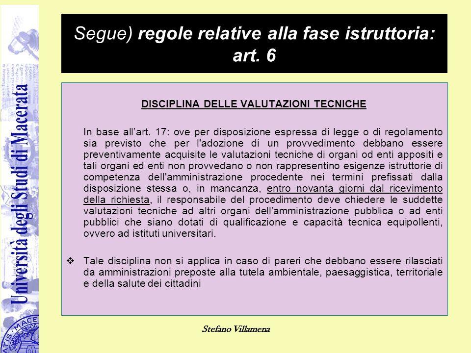 Stefano Villamena Segue) regole relative alla fase istruttoria: art. 6 DISCIPLINA DELLE VALUTAZIONI TECNICHE In base all'art. 17: ove per disposizione