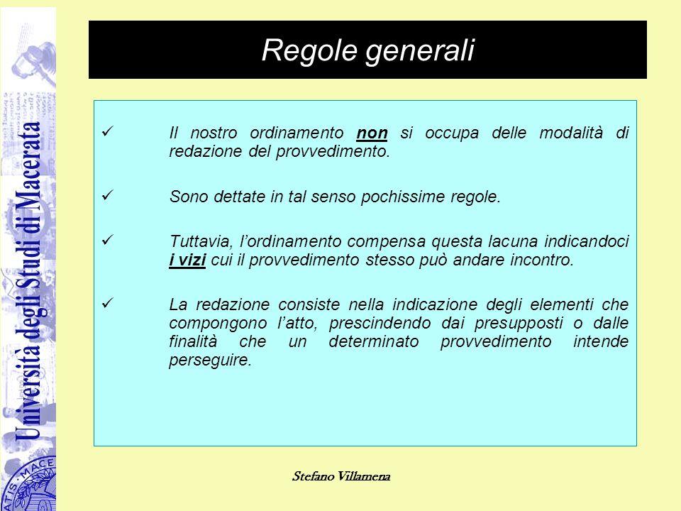 Stefano Villamena Regole generali Il nostro ordinamento non si occupa delle modalità di redazione del provvedimento. Sono dettate in tal senso pochiss