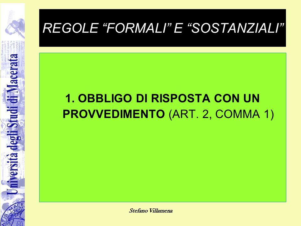 """Stefano Villamena REGOLE """"FORMALI"""" E """"SOSTANZIALI"""" 1. OBBLIGO DI RISPOSTA CON UN PROVVEDIMENTO (ART. 2, COMMA 1)"""
