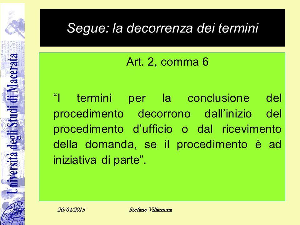 """Segue: la decorrenza dei termini Art. 2, comma 6 """"I termini per la conclusione del procedimento decorrono dall'inizio del procedimento d'ufficio o dal"""