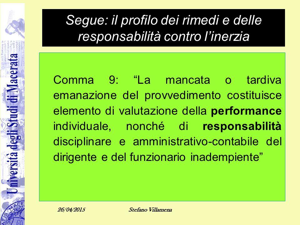 """Segue: il profilo dei rimedi e delle responsabilità contro l'inerzia Comma 9: """"La mancata o tardiva emanazione del provvedimento costituisce elemento"""
