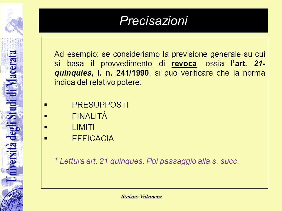 Stefano Villamena Precisazioni Ad esempio: se consideriamo la previsione generale su cui si basa il provvedimento di revoca, ossia l'art. 21- quinquie