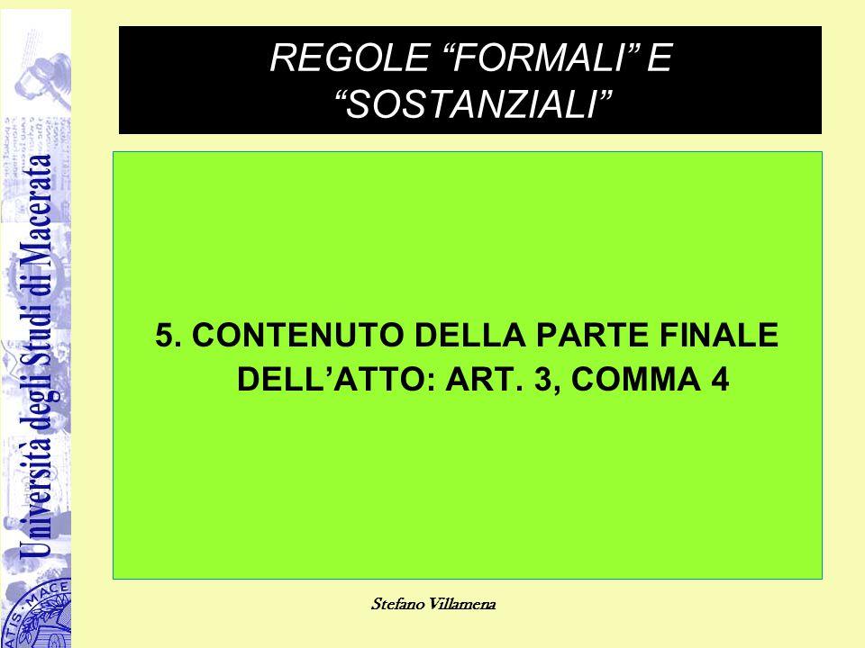 """Stefano Villamena REGOLE """"FORMALI"""" E """"SOSTANZIALI"""" 5. CONTENUTO DELLA PARTE FINALE DELL'ATTO: ART. 3, COMMA 4"""