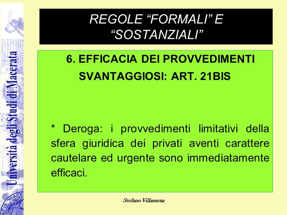 """Stefano Villamena REGOLE """"FORMALI"""" E """"SOSTANZIALI"""" 6. EFFICACIA DEI PROVVEDIMENTI SVANTAGGIOSI: ART. 21BIS * Deroga: i provvedimenti limitativi della"""