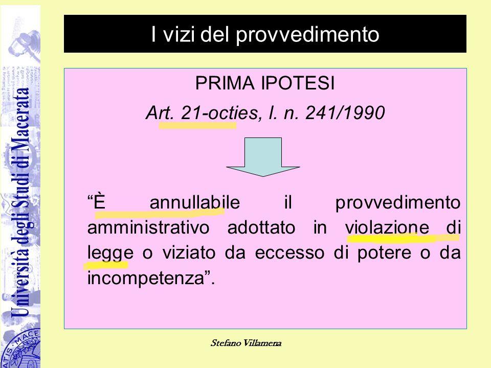 """Stefano Villamena I vizi del provvedimento PRIMA IPOTESI Art. 21-octies, l. n. 241/1990 """"È annullabile il provvedimento amministrativo adottato in vio"""