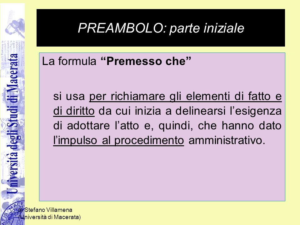 """di Stefano Villamena (Università di Macerata) PREAMBOLO: parte iniziale La formula """"Premesso che"""" si usa per richiamare gli elementi di fatto e di dir"""