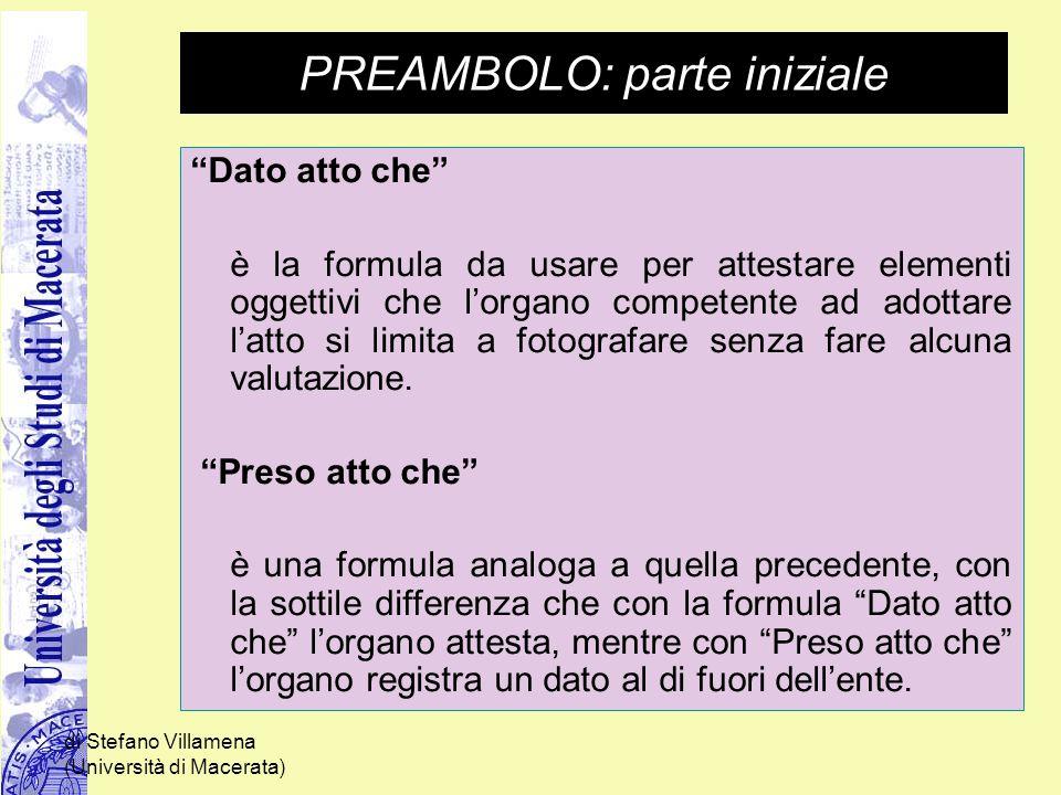 """di Stefano Villamena (Università di Macerata) PREAMBOLO: parte iniziale """"Dato atto che"""" è la formula da usare per attestare elementi oggettivi che l'o"""