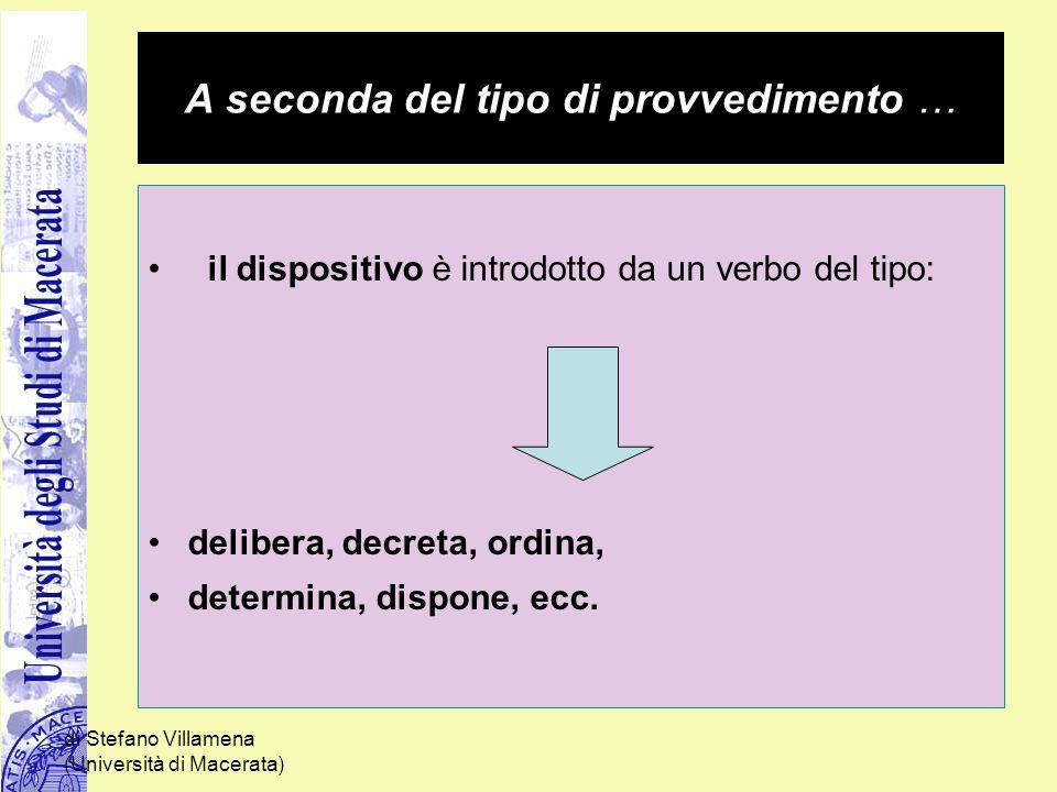 di Stefano Villamena (Università di Macerata) A seconda del tipo di provvedimento … il dispositivo è introdotto da un verbo del tipo: delibera, decret