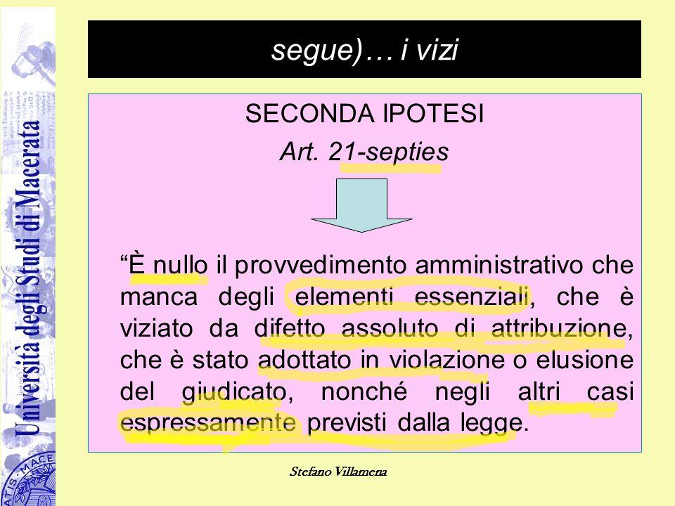 """Stefano Villamena segue)… i vizi SECONDA IPOTESI Art. 21-septies """"È nullo il provvedimento amministrativo che manca degli elementi essenziali, che è v"""
