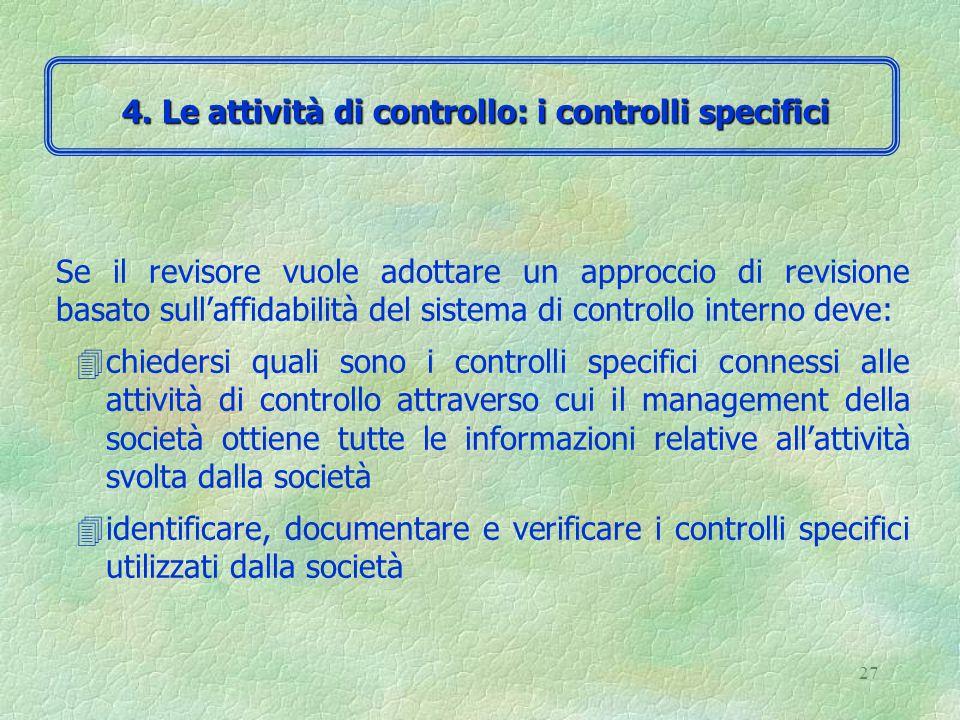 26 4Se i controlli specifici esistono e sono efficaci, con ogni probabilità ci conviene ottenere l'evidenza probatoria di revisione per mezzo del controllo degli stessi.
