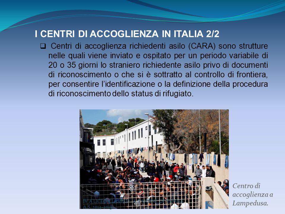 I CENTRI DI ACCOGLIENZA IN ITALIA 2/2  Centri di accoglienza richiedenti asilo (CARA) sono strutture nelle quali viene inviato e ospitato per un peri