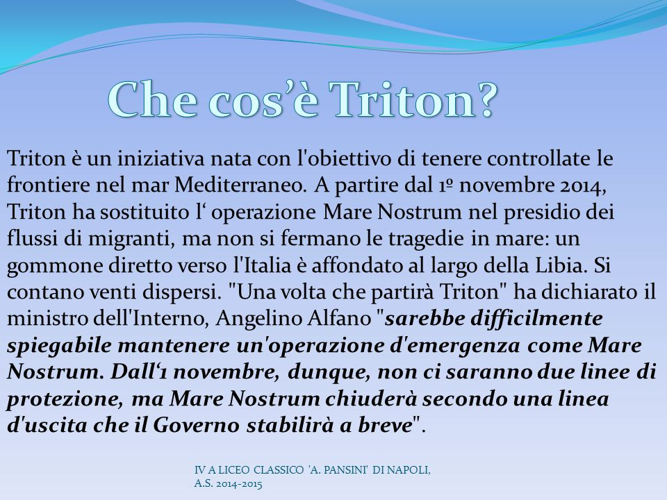 Triton è un iniziativa nata con l'obiettivo di tenere controllate le frontiere nel mar Mediterraneo. A partire dal 1º novembre 2014, Triton ha sostitu