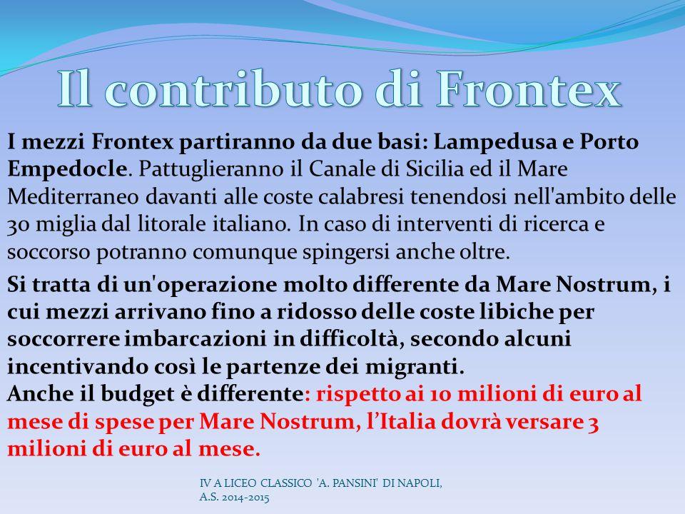 I mezzi Frontex partiranno da due basi: Lampedusa e Porto Empedocle. Pattuglieranno il Canale di Sicilia ed il Mare Mediterraneo davanti alle coste ca
