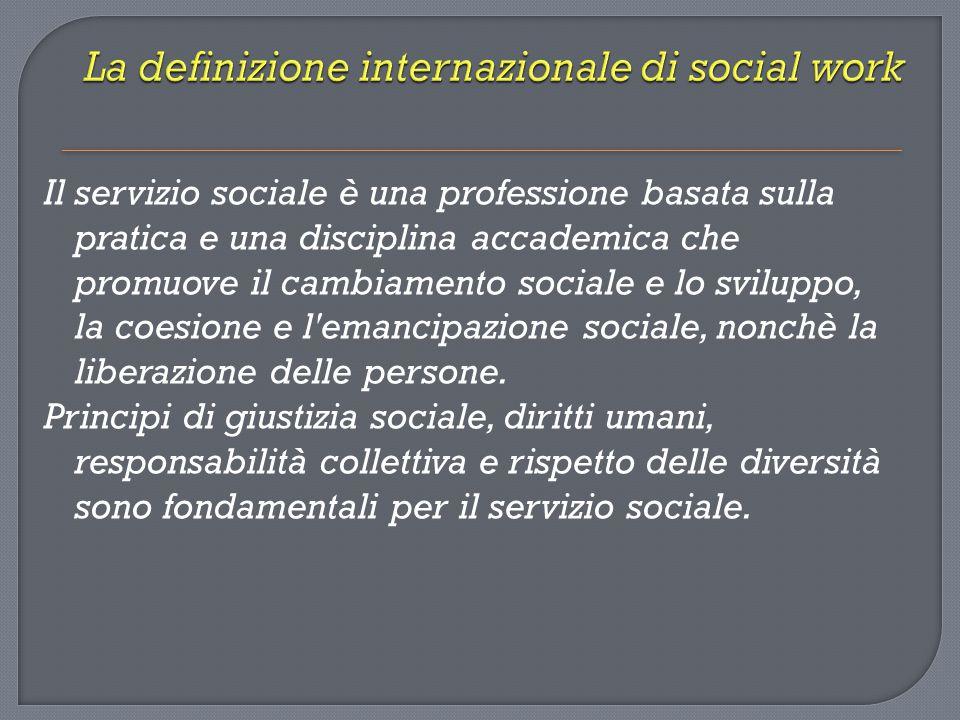 Il servizio sociale è una professione basata sulla pratica e una disciplina accademica che promuove il cambiamento sociale e lo sviluppo, la coesione