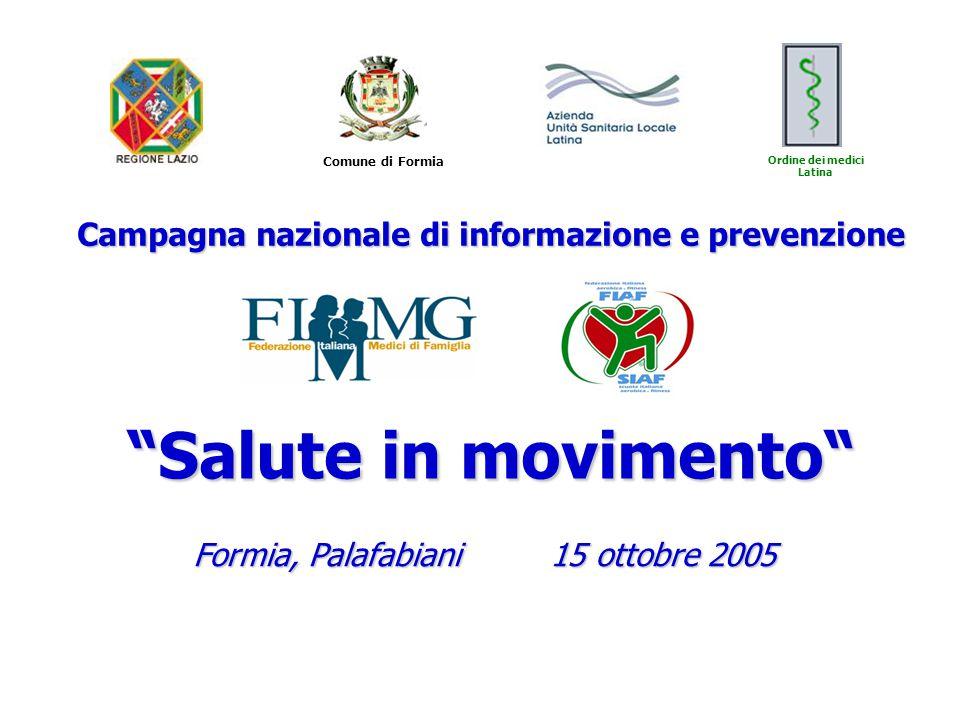 Comune di Formia Ordine dei medici Latina Campagna nazionale di informazione e prevenzione Salute in movimento Formia, Palafabiani 15 ottobre 2005