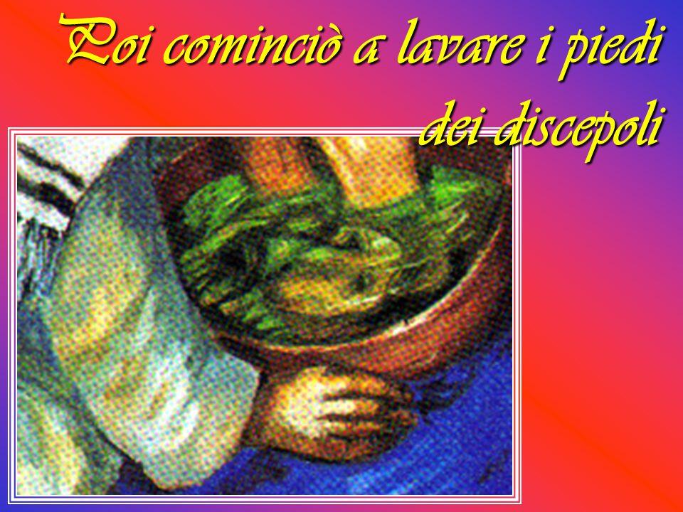 Poi cominciò a lavare i piedi dei discepoli
