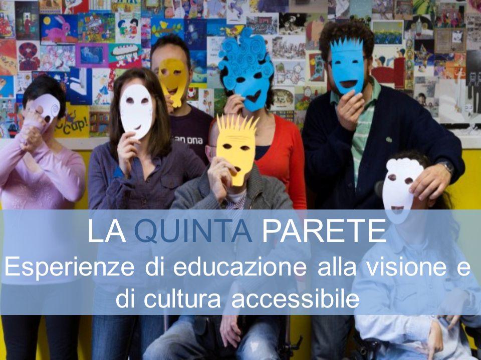 LA QUINTA PARETE Esperienze di educazione alla visione e di cultura accessibile