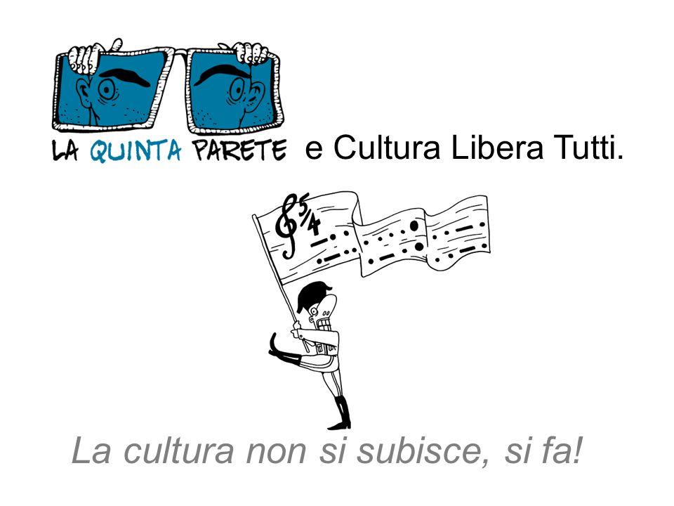 e Cultura Libera Tutti. La cultura non si subisce, si fa!