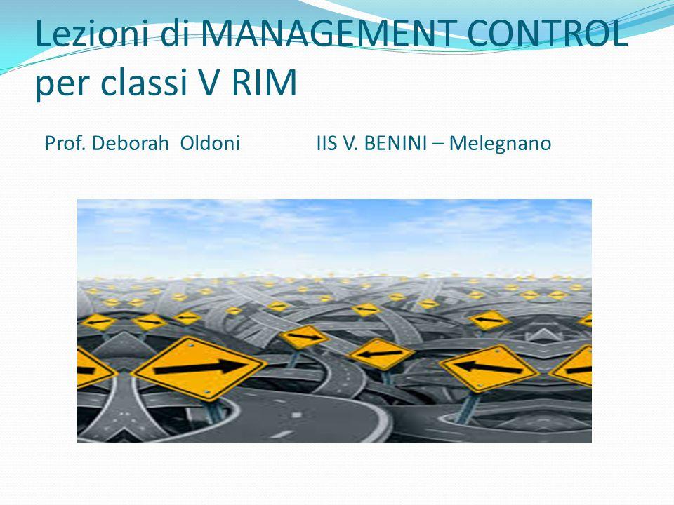 Lezioni di MANAGEMENT CONTROL per classi V RIM Prof. Deborah Oldoni IIS V. BENINI – Melegnano