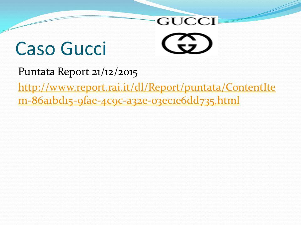 Caso Gucci Puntata Report 21/12/2015 http://www.report.rai.it/dl/Report/puntata/ContentIte m-86a1bd15-9fae-4c9c-a32e-03ec1e6dd735.html