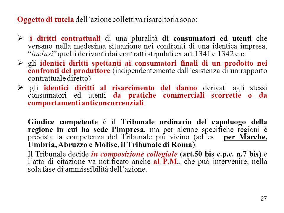 27 Oggetto di tutela dell'azione collettiva risarcitoria sono:  i diritti contrattuali di una pluralità di consumatori ed utenti che versano nella medesima situazione nei confronti di una identica impresa, inclusi quelli derivanti dai contratti stipulati ex art.1341 e 1342 c.c.