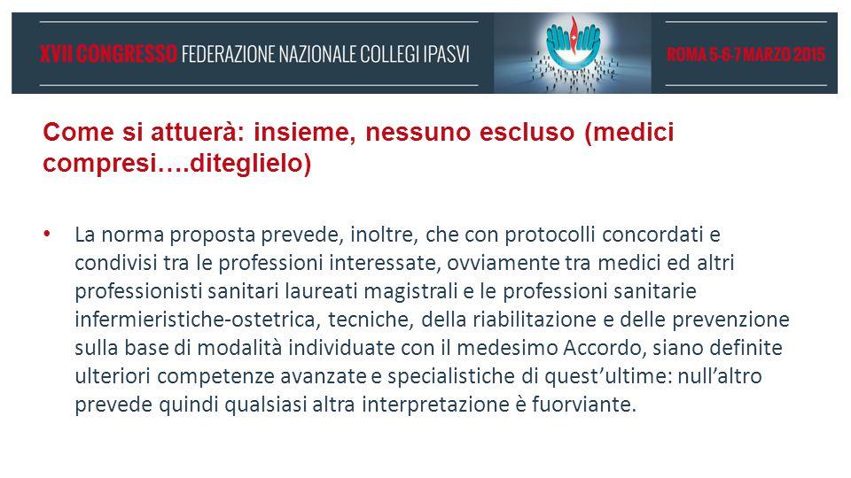Come si attuerà: insieme, nessuno escluso (medici compresi….diteglielo) La norma proposta prevede, inoltre, che con protocolli concordati e condivisi