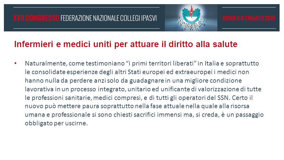 """Infermieri e medici uniti per attuare il diritto alla salute Naturalmente, come testimoniano """"i primi territori liberati"""" in Italia e soprattutto le c"""