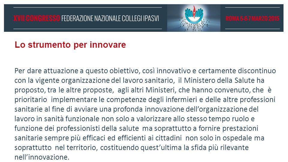 Lo strumento per innovare Per dare attuazione a questo obiettivo, così innovativo e certamente discontinuo con la vigente organizzazione del lavoro sa