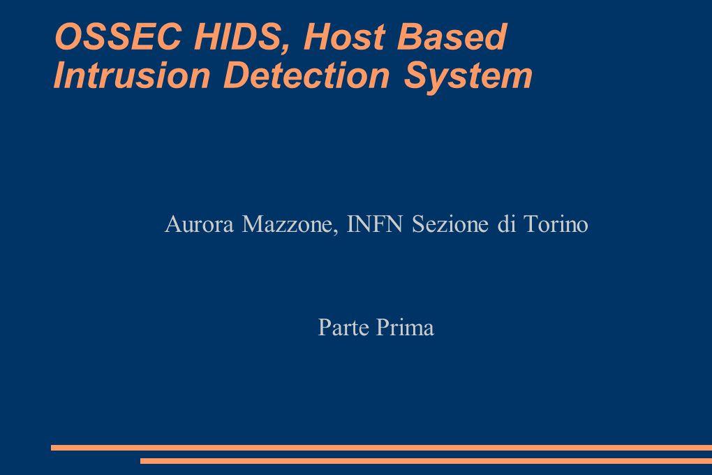 OSSEC HIDS, Host Based Intrusion Detection System Aurora Mazzone, INFN Sezione di Torino Parte Prima