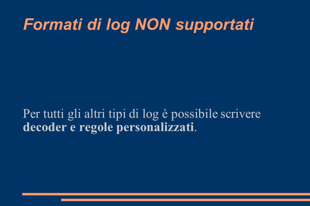 Formati di log NON supportati Per tutti gli altri tipi di log è possibile scrivere decoder e regole personalizzati.