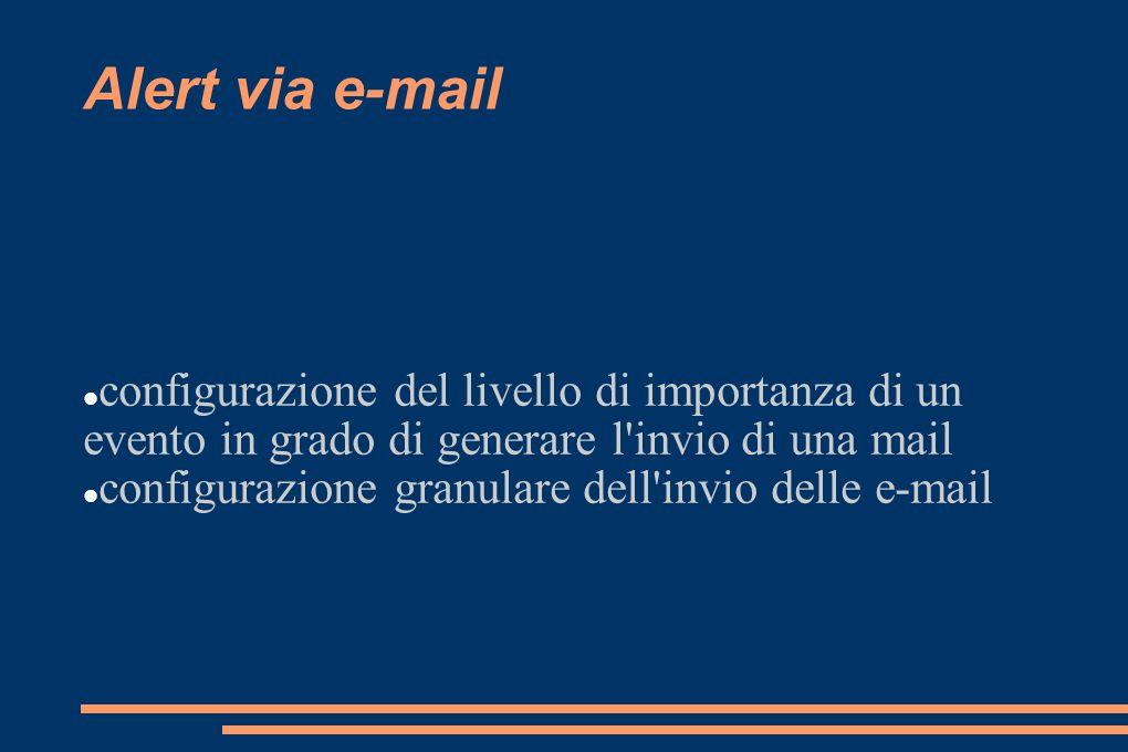 Alert via e-mail configurazione del livello di importanza di un evento in grado di generare l'invio di una mail configurazione granulare dell'invio de