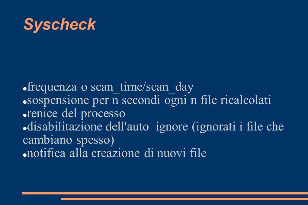 Syscheck frequenza o scan_time/scan_day sospensione per n secondi ogni n file ricalcolati renice del processo disabilitazione dell'auto_ignore (ignora
