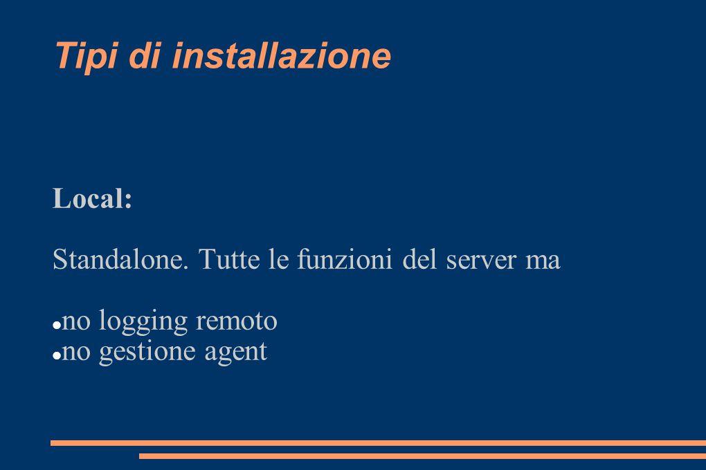 Tipi di installazione Agent: syscheck e rootcheck lato client invio dei log al server (cifrati) active-response