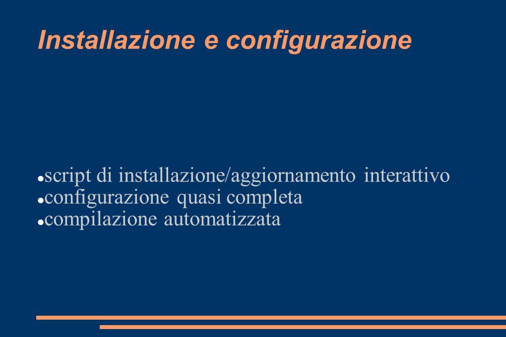 Installazione e configurazione script di installazione/aggiornamento interattivo configurazione quasi completa compilazione automatizzata