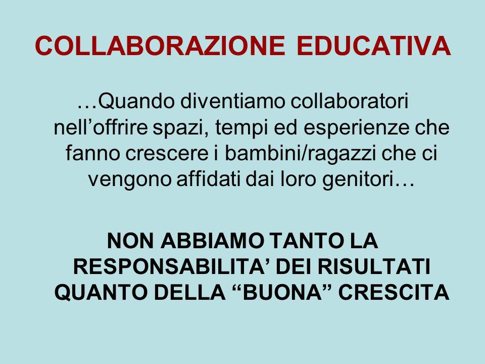 COLLABORAZIONE EDUCATIVA …Quando diventiamo collaboratori nell'offrire spazi, tempi ed esperienze che fanno crescere i bambini/ragazzi che ci vengono