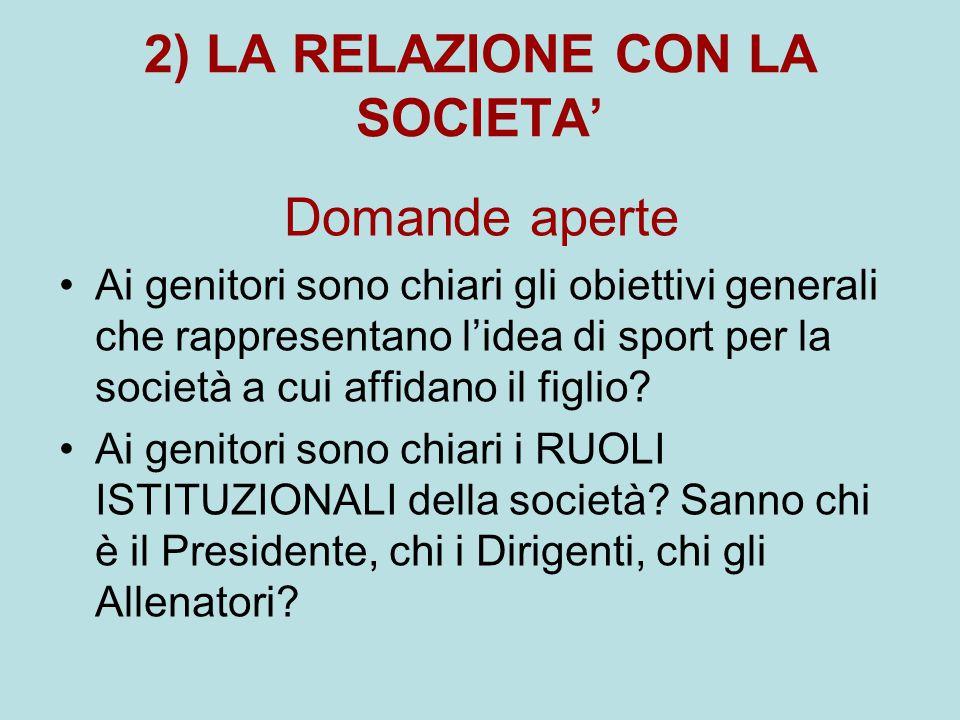 2) LA RELAZIONE CON LA SOCIETA' Domande aperte Ai genitori sono chiari gli obiettivi generali che rappresentano l'idea di sport per la società a cui a