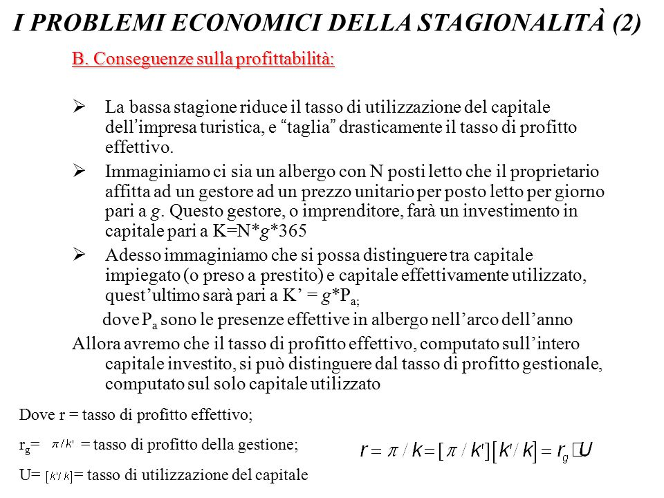 """B. Conseguenze sulla profittabilità:  La bassa stagione riduce il tasso di utilizzazione del capitale dell ' impresa turistica, e """" taglia """" drastica"""